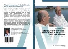 Portada del libro de Ältere Arbeitnehmende - Bedürfnisse in Bezug auf Arbeit und Pension