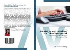 Bookcover of Betriebliche Marktforschung als Zukunftsperspektive
