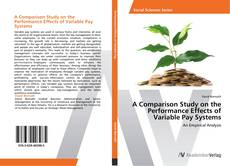 Bookcover of A Comparison Study on the Performance Effects of Variable Pay Systems