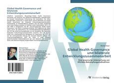 Bookcover of Global Health Governance und bilaterale Entwicklungszusammenarbeit