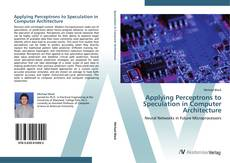 Buchcover von Applying Perceptrons to Speculation in Computer Architecture