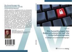 Capa do livro de Die Auswirkungen des Datenschutzrechts auf die Unternehmenspraxis