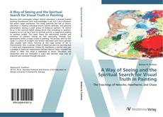 A Way of Seeing and the Spiritual Search for Visual Truth in Painting kitap kapağı