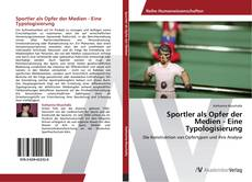 Copertina di Sportler als Opfer der Medien - Eine Typologisierung