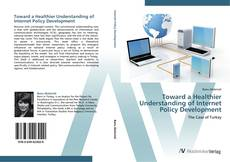 Bookcover of Toward a Healthier Understanding of Internet Policy Development