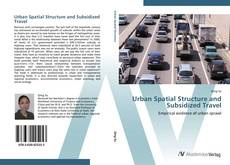 Bookcover of Urban Spatial Structure and Subsidized Travel