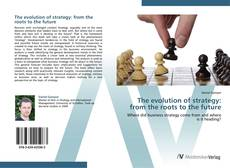 Bookcover of The evolution of strategy: from the roots to the future