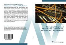 Обложка Network-Integrated Multimedia Middleware, Services, and Applications