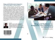 Bookcover of Wege und Probleme der Integration von Flüchtlingen in Deutschland