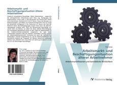 Capa do livro de Arbeitsmarkt- und Beschäftigungssituation älterer Arbeitnehmer