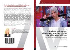 Bookcover of Freizeitverhalten und Schulerfolg von 10- bis 14-jährigen Jugendlichen