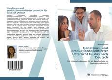 Обложка Handlungs- und produktionsorientierter Unterricht für das Fach Deutsch