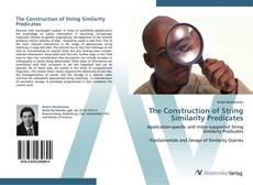 Bookcover of The Construction of String Similarity Predicates