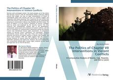 Bookcover of The Politics of Chapter VII Interventions in Violent Conflicts