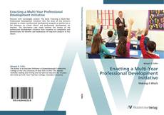 Bookcover of Enacting a Multi-Year Professional Development Initiative