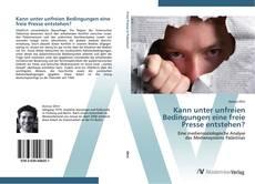 Portada del libro de Kann unter unfreien Bedingungen eine freie Presse entstehen?