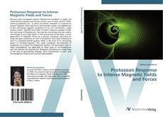Bookcover of Protozoan Response  to Intense Magnetic Fields  and Forces