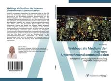Borítókép a  Weblogs als Medium der internen Unternehmenskommunikation - hoz