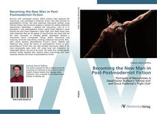 Bookcover of Becoming the New Man in Post-Postmodernist Fiction