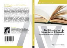 Bookcover of Die Diskussion um die französische Orthografie