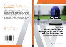 Bookcover of Die Auswirkungen des demographischen Wandel auf den Rettungsdienst