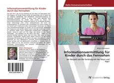 Informationsvermittlung für Kinder durch das Fernsehen kitap kapağı