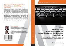 Buchcover von Relevanz und Glaubwürdigkeit als Erfolgsfaktoren des Weblog-Marketings