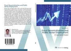Bookcover of Fiscal Decentralization and Public Sector Employment