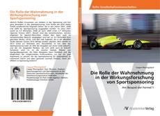 Bookcover of Die Rolle der Wahrnehmung in der Wirkungsforschung von Sportsponsoring