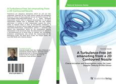 Bookcover of A Turbulence-Free Jet emanating from a 2D Contoured Nozzle