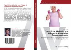 Portada del libro de Sportliche Aktivität von Pflege- & Altenheim-bewohner/innen