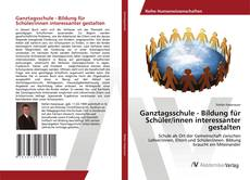 Ganztagsschule - Bildung für Schüler/innen interessanter gestalten kitap kapağı