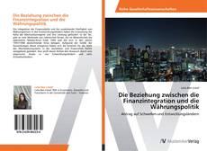 Copertina di Die Beziehung zwischen die Finanzintegration und die Währungspolitik