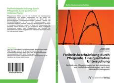 Bookcover of Freiheitsbeschränkung durch Pflegende. Eine qualitative Untersuchung