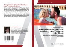 Bookcover of Eine glückliche Vater-Kind-Beziehung trotz Trennung der Eltern