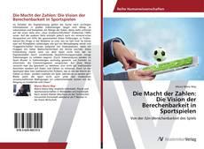 Bookcover of Die Macht der Zahlen: Die Vision der Berechenbarkeit in Sportspielen