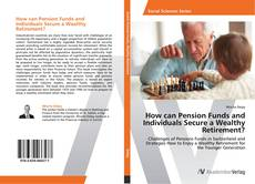 Bookcover of How can Pension Funds and Individuals Secure a Wealthy Retirement?