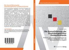 Bookcover of Die Konsolidierung der Staatsbürgerkultur Ostdeutschlands