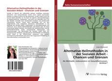 Bookcover of Alternative Heilmethoden in der Sozialen Arbeit - Chancen und Grenzen