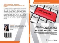 """""""Whistleblowing""""  vor dem Hintergrund der Rechtsprechung des EGMR kitap kapağı"""