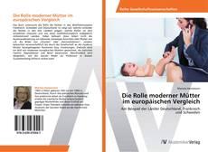 Couverture de Die Rolle moderner Mütter im europäischen Vergleich