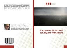 Bookcover of Une passion -20 ans avec les paysans vietnamiens