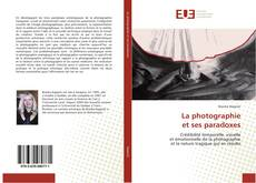 Bookcover of La photographie et ses paradoxes