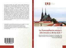 Bookcover of La francophonie existe-t-elle encore à Brno (CZ) ?