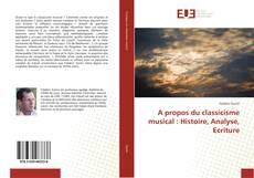 Обложка A propos du classicisme musical : Histoire, Analyse, Ecriture