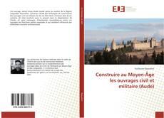 Couverture de Construire au Moyen-Âge les ouvrages civil et militaire (Aude)