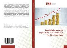 Couverture de Dualité des normes applicables aux banques à fenêtre islamique