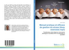 Copertina di Manuel pratique et efficace de gestion du stress (Avec exercices mp3)
