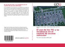 Portada del libro de El uso de las TIC y su incidencia en el control de acceso vehicular