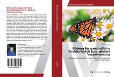 Bookcover of Bildung für ganzheitliche Nachhaltigkeit bzw. globale Verantwortung
